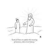 """""""Look if I have to explain the meaning of existence  then it isn't funny"""" - New Yorker Cartoon"""