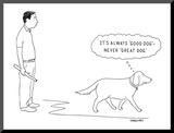 It's Always 'Good Dog'—Never 'Great Dog' - New Yorker Cartoon