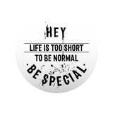Life Is Too Short To Be Normal Be Special