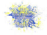 Life Is Too Short To Be Normal - Be Special Splashes