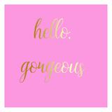 Hello Gorgeous Pink