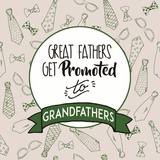 Great Fathers Get Promoted to Grandfathers Green
