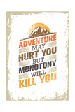 Adventure May Hurt You  but Monotony Will Kill You Inspiring Creative Motivation Quote Template V