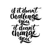 If it Doesn't Challenge You  it Doesn't Change You Motivational Quote  Vector Lettering Poster Bl