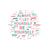 Always Let Yourself Be Yourself Motivation Quote Positive Affirmation Creative Vector Typography