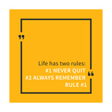 Life Has Two Rules: Never Quit  Always Remember Rule 1