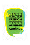 The Secret of Happiness is Freedom the Secret of Freedom is Courage Inspiring Creative Motivation