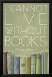 I Cannot Live Without Books Thomas Jefferson Poster en laminé encadré