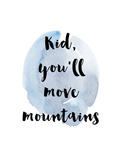 Kid You Will Move Mountains