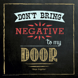 Don`t Bring Negativity - Inspirational Chalkboard Style Quote Poster