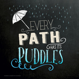 Every Path has Puddles - Inspirational Chalkboard Style Quote Poster