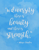Beauty and Strength in Diversity - Maya Angelou Quote Poster