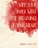 Fill Your Paper with the Breathings of Your Heart - William Wordsworth Inspirational Literary Quote