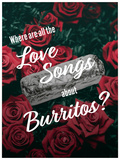 Where Are All the Love Songs About Burritos Reproduction d'art