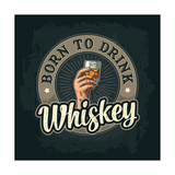 Male Hand Holding A Glass with Whiskey and Ice Cubes Born to Drink Lettering Vintage Color Vector