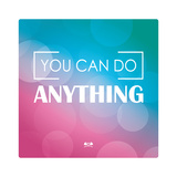 Quote, Inspiration Message, Typographic Background, You Ca Do Anything, Vector Illustration Giclée premium par BlueLela