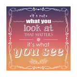 It's Not What You Look at that Matters, it's What You See, Quote, Typographical Background, Vector Giclée premium par BlueLela