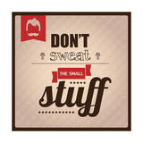 Quote, Inspirational Poster, Typography Design, Don't Sweat the Small Stuff Giclée premium par BlueLela