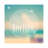 Quote, Inspirational Poster, Typographical Design, You Can Do Anything, Blurred Background, Vector Giclée premium par BlueLela