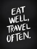 Eat Well Travel Often - White Ink
