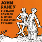 John Fahey - The Dance of Death and Other Plantation Favorites