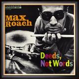 Max Roach - Deeds  Not Words