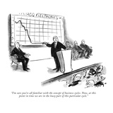 """""""I'm sure you're all familiar with the concept of business cycles Now  at…"""" - New Yorker Cartoon"""