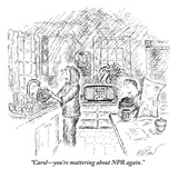 """Carol—you're muttering about NPR again"" - New Yorker Cartoon"