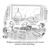 """Perhaps you should focus your message less on the economy and more on lit…"" - New Yorker Cartoon"