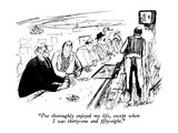 """""""I've thoroughly enjoyed my life  except when I was thirty-one and fifty-e…"""" - New Yorker Cartoon"""
