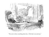 """You seem to know something about law  I like that in an attorney"" - New Yorker Cartoon"