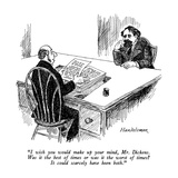 """I wish you would make up your mind  Mr Dickens  Was it the best of time…"" - New Yorker Cartoon"