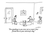 """I'm speaking to you now not as a man's best friend but as your attorney's…"" - New Yorker Cartoon Giclée premium par Michael Maslin"