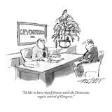 """""""I'd like to have myself frozen until the Democrats regain control of Cong…"""" - New Yorker Cartoon"""