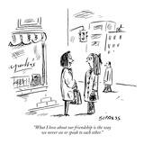 """What I love about our friendship is the way we never see or speak to each…"" - New Yorker Cartoon"