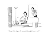 """Honey  it's the ob-gyn Do we want to know if it's mine or not"" - New Yorker Cartoon"