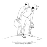 """As your attorney  I must strongly advise you  against bringing the high h…"" - New Yorker Cartoon"
