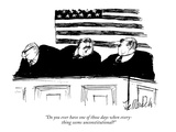 """""""Do you ever have one of those days when everything seems un-Constitutiona…"""" - New Yorker Cartoon"""