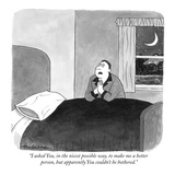 """I asked You  in the nicest possible way  to make me a better  person  but…"" - New Yorker Cartoon"