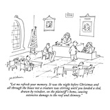"""""""Let me refresh your memory  It was the night before Christmas and all th…"""" - New Yorker Cartoon"""