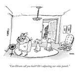 """Can Hiram call you back He's adjusting our solar panels"" - New Yorker Cartoon"