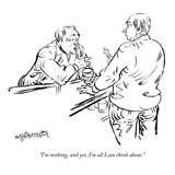"""I'm nothing  and yet  I'm all I can think about"" - New Yorker Cartoon"