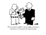 """He was a great neighbor  always happy to lend you a cranial saw or twenty…"" - New Yorker Cartoon"