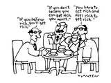 "Man one: ""If you believe rich  you'll get rich""-Man two: ""If you don't be…"" - New Yorker Cartoon"