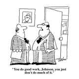"""You do good work  Johnson  you just don't do much of it""  - Cartoon"