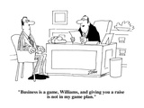 """Business is a game  Williams  and giving you a raise is not in my game pl…"" - Cartoon"