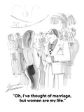 """Oh  I've thought of marriage  but women are my life"" - Cartoon"