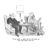 """""""Treat people as equals and the first thing you know they believe they are…"""" - New Yorker Cartoon"""