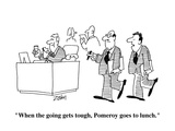 """When the going gets tough  Pomeroy goes to lunch""  - Cartoon"