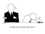 """I suffer from accurate self-esteem"" - New Yorker Cartoon"